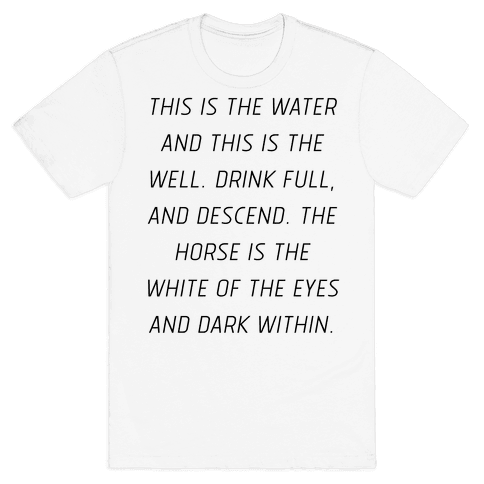 This Is The Water, This Is The Well Mens T-Shirt
