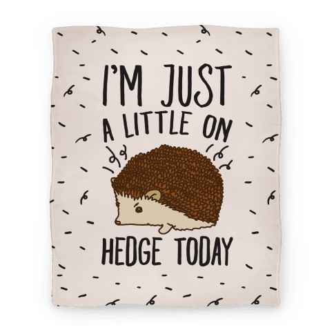 I'm Just A Little On Hedge Today Blanket