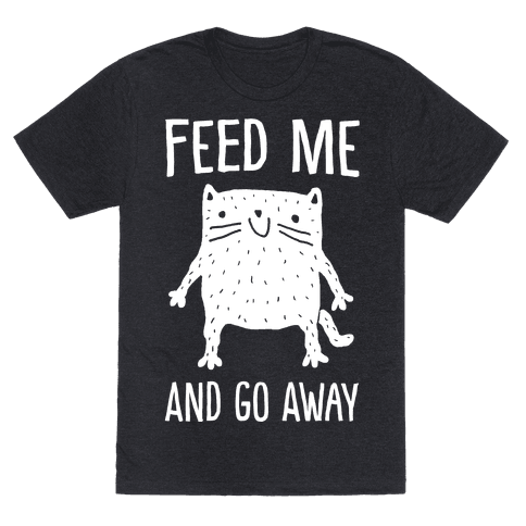 Feed Me And Go Away Cat Mens T-Shirt