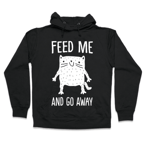 Feed Me And Go Away Cat Hooded Sweatshirt