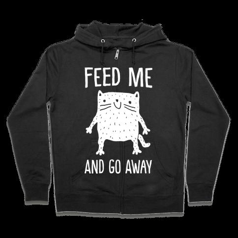 Feed Me And Go Away Cat Zip Hoodie