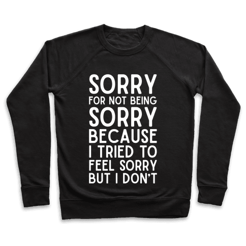 Sorry For Not Being Sorry Pullover