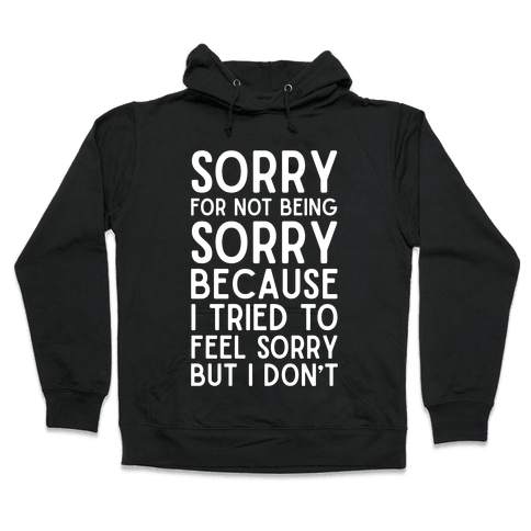 Sorry For Not Being Sorry Hooded Sweatshirt