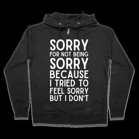 Sorry For Not Being Sorry Zip Hoodie
