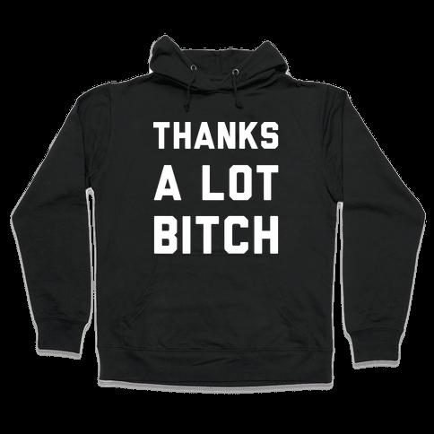 Thanks A Lot Bitch wht Hooded Sweatshirt