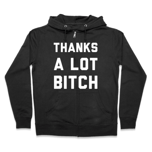 Thanks A Lot Bitch wht Zip Hoodie
