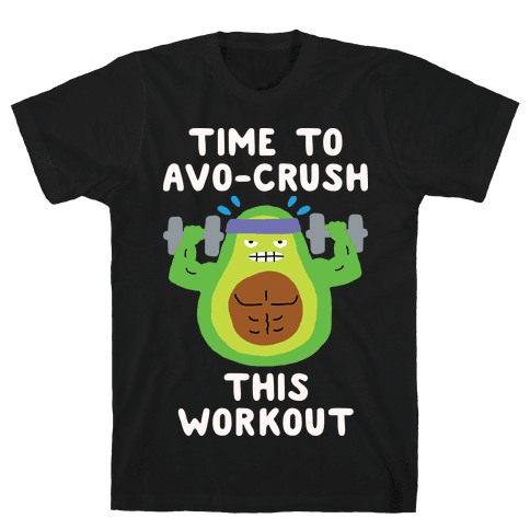 Time To Avo Crush This Workout Mens T-Shirt
