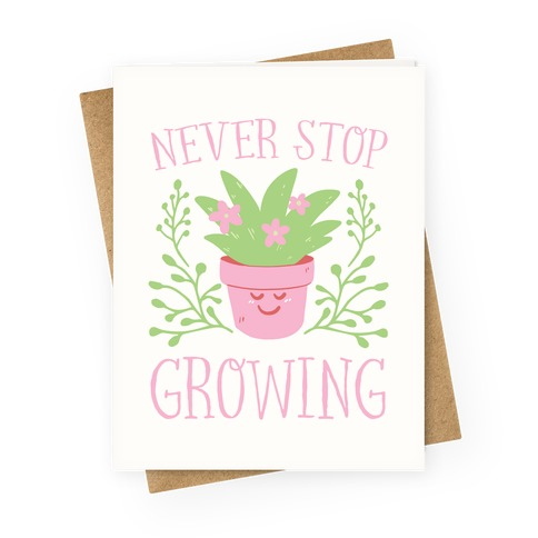 Never Stop Growing Greeting Card