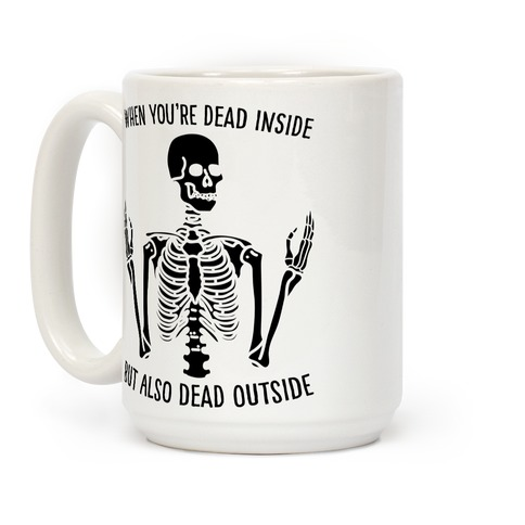 When You're Dead Inside But Also Dead Outside Coffee Mug