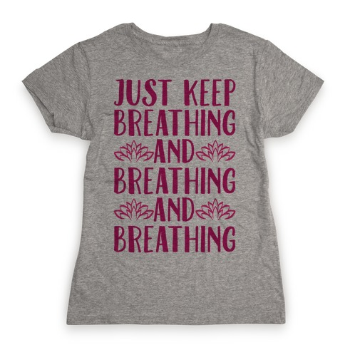 Just Keep Breathing Yoga Parody Womens T-Shirt
