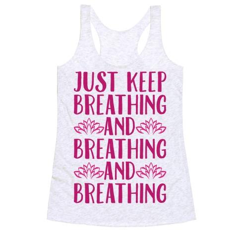 Just Keep Breathing Yoga Parody Racerback Tank Top