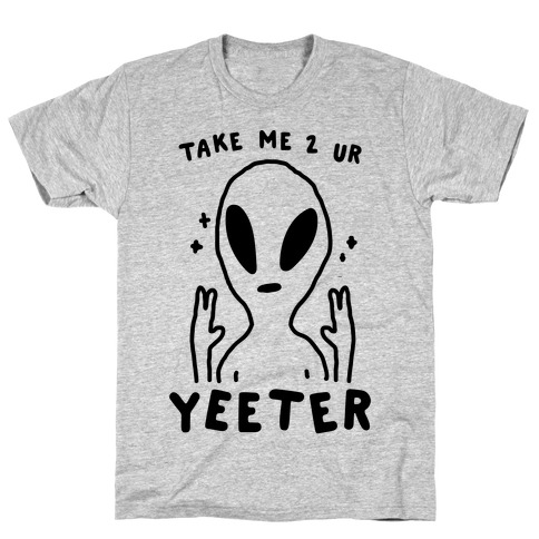 Take Me to Your Yeeter T-Shirt