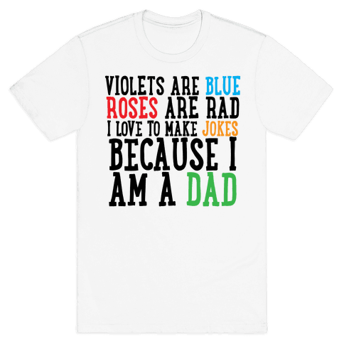 I Love Making Jokes Because I Am a Dad Mens/Unisex T-Shirt