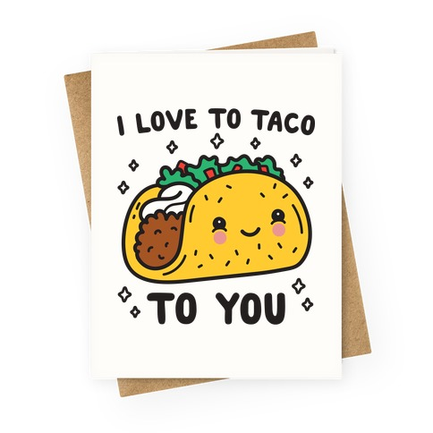 I Love To Taco To You Greeting Card