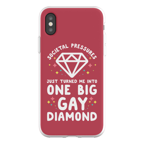 Societal Pressures Just Turned Me Into One Big Gay Diamond Phone Flexi-Case