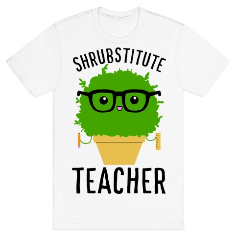 Shrubstitute Teacher T-Shirt