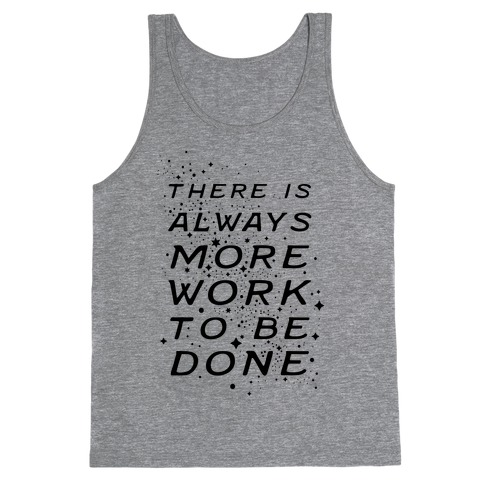 There Is Always More Work To Be Done Tank Top