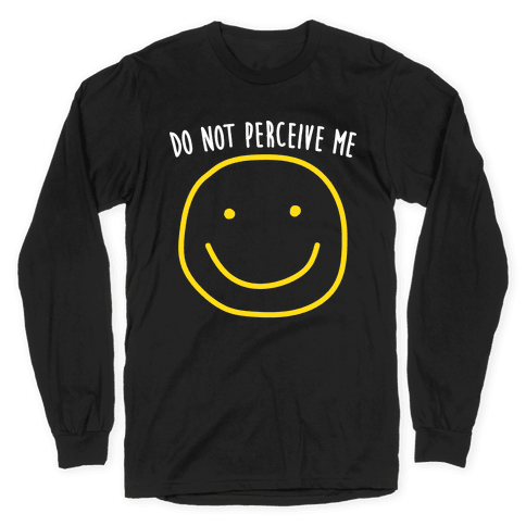 Do Not Perceive Me Long Sleeve T-Shirt