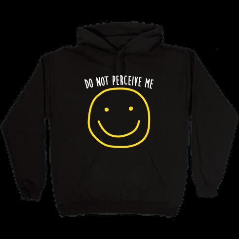 Do Not Perceive Me Hooded Sweatshirt