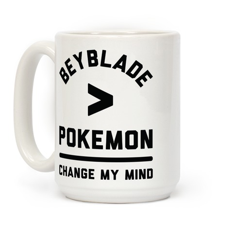 Beyblade is Better Than Pokemon Change My Mind Coffee Mug