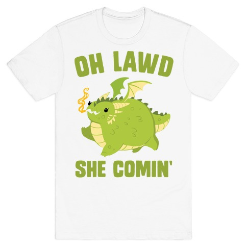 OH LAWD SHE COMIN' Dragon T-Shirt