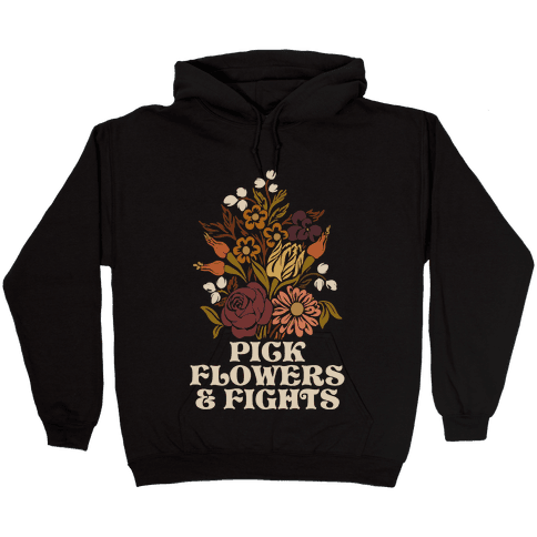 Pick Flowers & Fights Hooded Sweatshirt