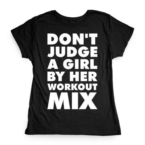 Don't Judge a Girl by Her Workout Mix Womens T-Shirt