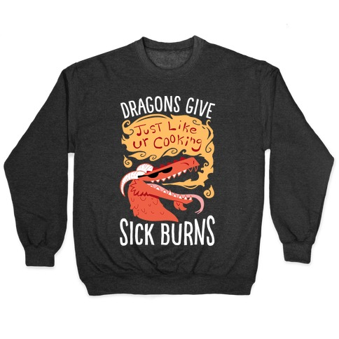 Dragons Give Sick Burns Pullover