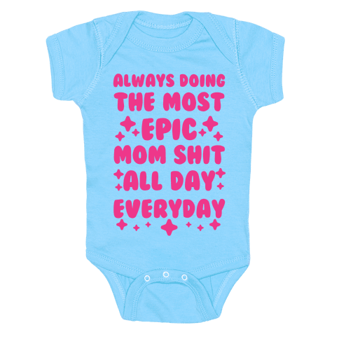 Always Doing The Most Epic Mom Shit Baby One-Piece
