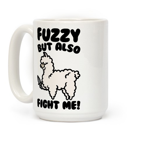 Fuzzy But Also Fight Me Coffee Mug