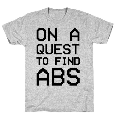 On A Quest To Find Abs T-Shirt