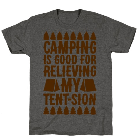 Camping Is Good For Relieving My Tent-sion Parody T-Shirt