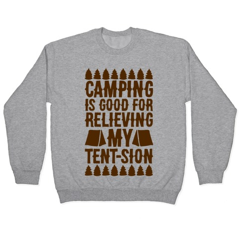 Camping Is Good For Relieving My Tent-sion Parody Pullover