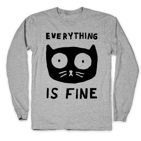 Everything Is Fine Cat Long Sleeve T-Shirt