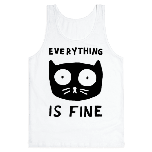 Everything Is Fine Cat Tank Top
