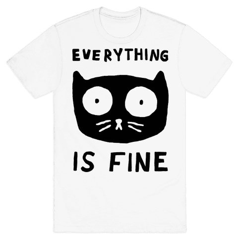 Everything Is Fine Cat Mens/Unisex T-Shirt