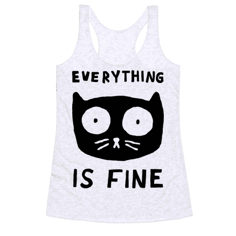 Everything Is Fine Cat Racerback Tank Top