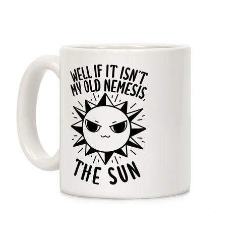 Well If It Isn't My Old Nemesis, The Sun Coffee Mug