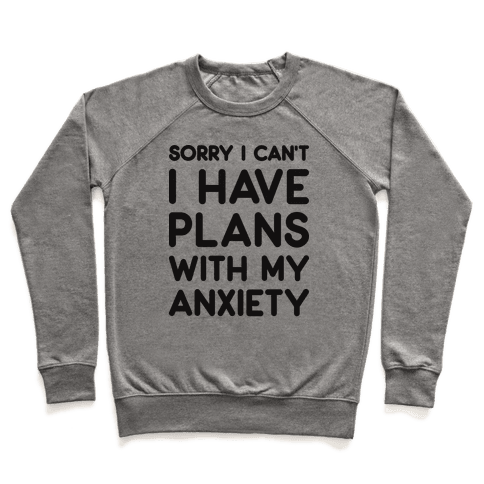 Sorry I Can't I Have Plans With My Anxiety Pullover
