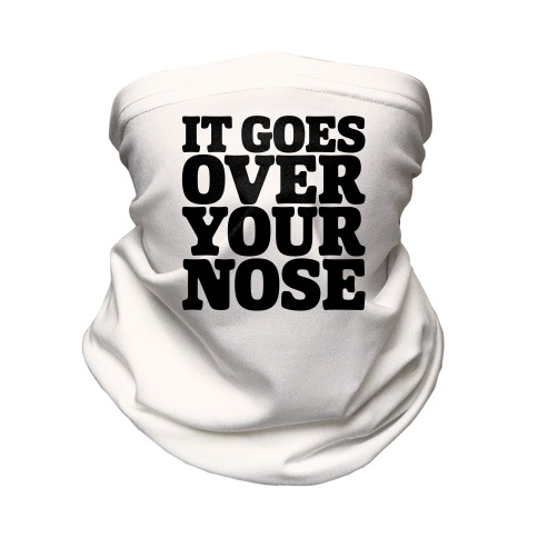 It Goes Over Your Nose Neck Gaiter