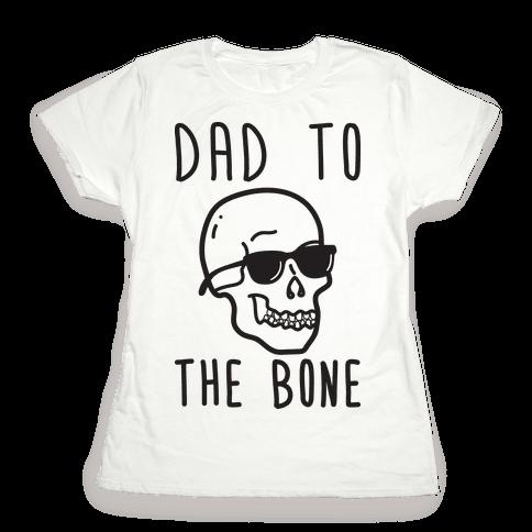 Dad To The Bone Womens T-Shirt