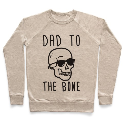 Dad To The Bone Pullover