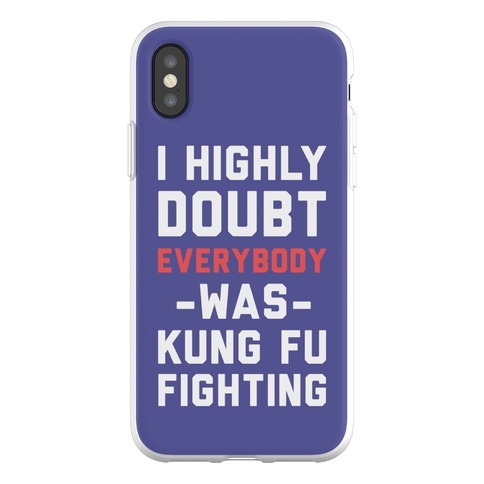I Highly Doubt Everybody Was Kung Fu Fighting Phone Flexi-Case