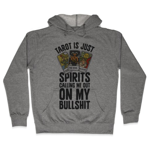 Tarot is Just Spirits Calling Me Out on my Bullshit Hooded Sweatshirt