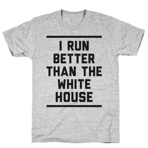 I Run Better Than The White House Mens T-Shirt
