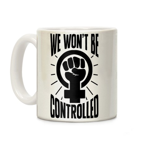 We Won't Be Controlled Coffee Mug