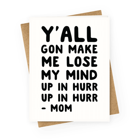 Y'all Gon Make Me Lose My Mind Mom Greeting Card