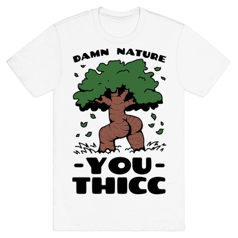 Damn Nature You Thicc T-Shirt
