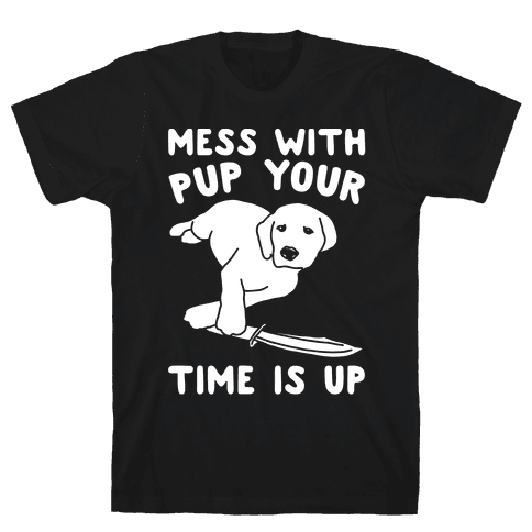 Mess With Pup Your Time Is Up White Print Mens T-Shirt