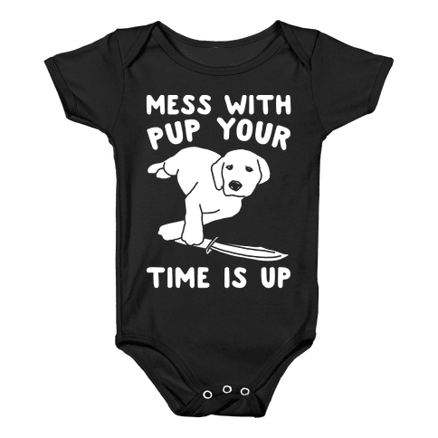 Mess With Pup Your Time Is Up White Print Baby Onesy